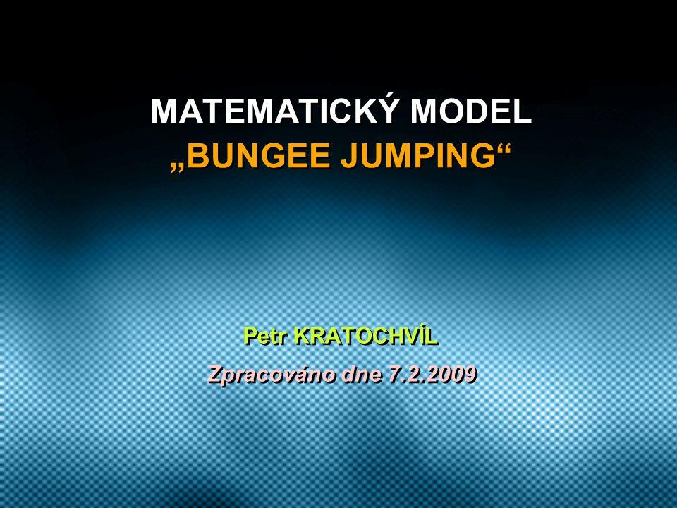 """MATEMATICKÝ MODEL """"BUNGEE JUMPING Petr KRATOCHVÍL Zpracováno dne 7.2.2009 Petr KRATOCHVÍL Zpracováno dne 7.2.2009"""
