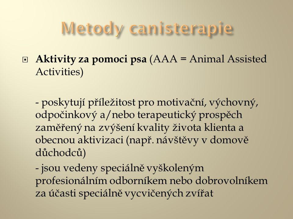  Aktivity za pomoci psa (AAA = Animal Assisted Activities) - poskytují příležitost pro motivační, výchovný, odpočinkový a/nebo terapeutický prospěch