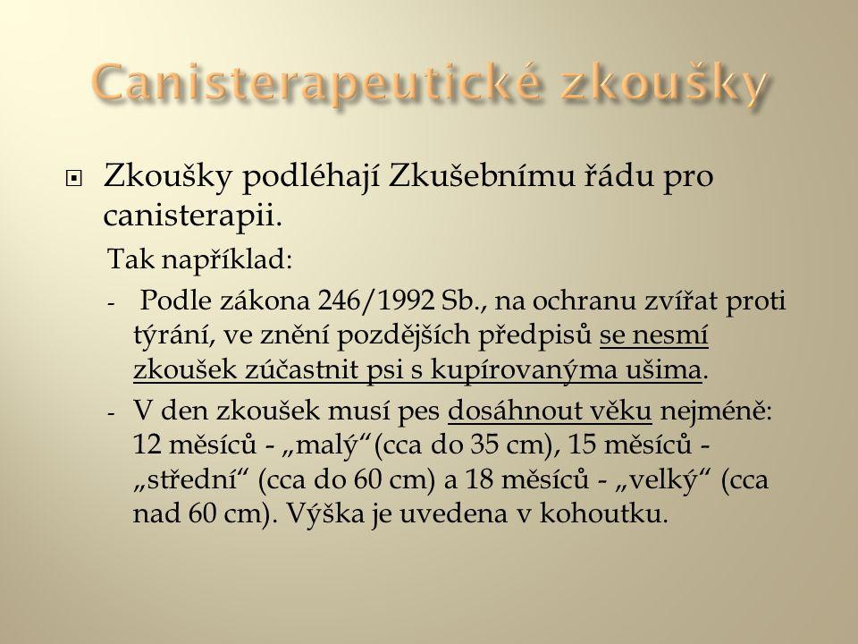  Zkoušky podléhají Zkušebnímu řádu pro canisterapii. Tak například: - Podle zákona 246/1992 Sb., na ochranu zvířat proti týrání, ve znění pozdějších