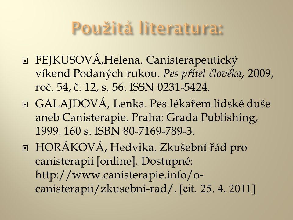  FEJKUSOVÁ,Helena. Canisterapeutický víkend Podaných rukou. Pes přítel člověka, 2009, roč. 54, č. 12, s. 56. ISSN 0231-5424.  GALAJDOVÁ, Lenka. Pes
