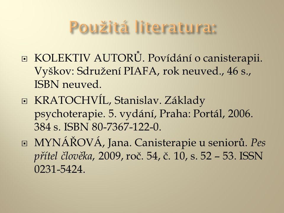  KOLEKTIV AUTORŮ. Povídání o canisterapii. Vyškov: Sdružení PIAFA, rok neuved., 46 s., ISBN neuved.  KRATOCHVÍL, Stanislav. Základy psychoterapie. 5