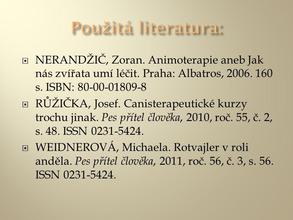  NERANDŽIČ, Zoran. Animoterapie aneb Jak nás zvířata umí léčit. Praha: Albatros, 2006. 160 s. ISBN: 80-00-01809-8  RŮŽIČKA, Josef. Canisterapeutické
