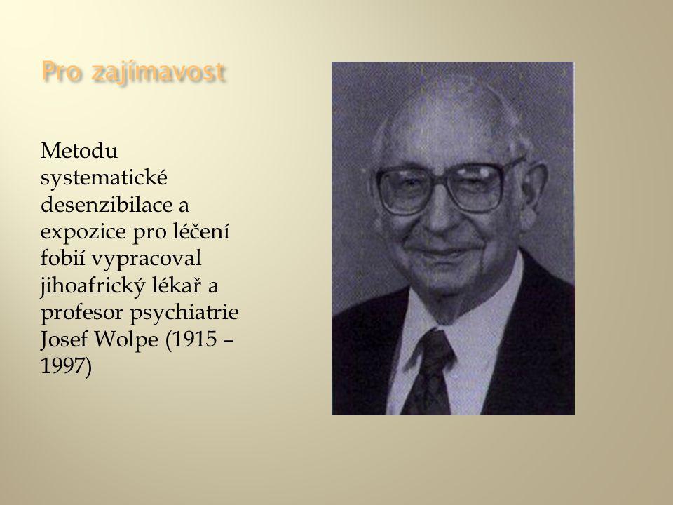 Pro zajímavost Metodu systematické desenzibilace a expozice pro léčení fobií vypracoval jihoafrický lékař a profesor psychiatrie Josef Wolpe (1915 – 1