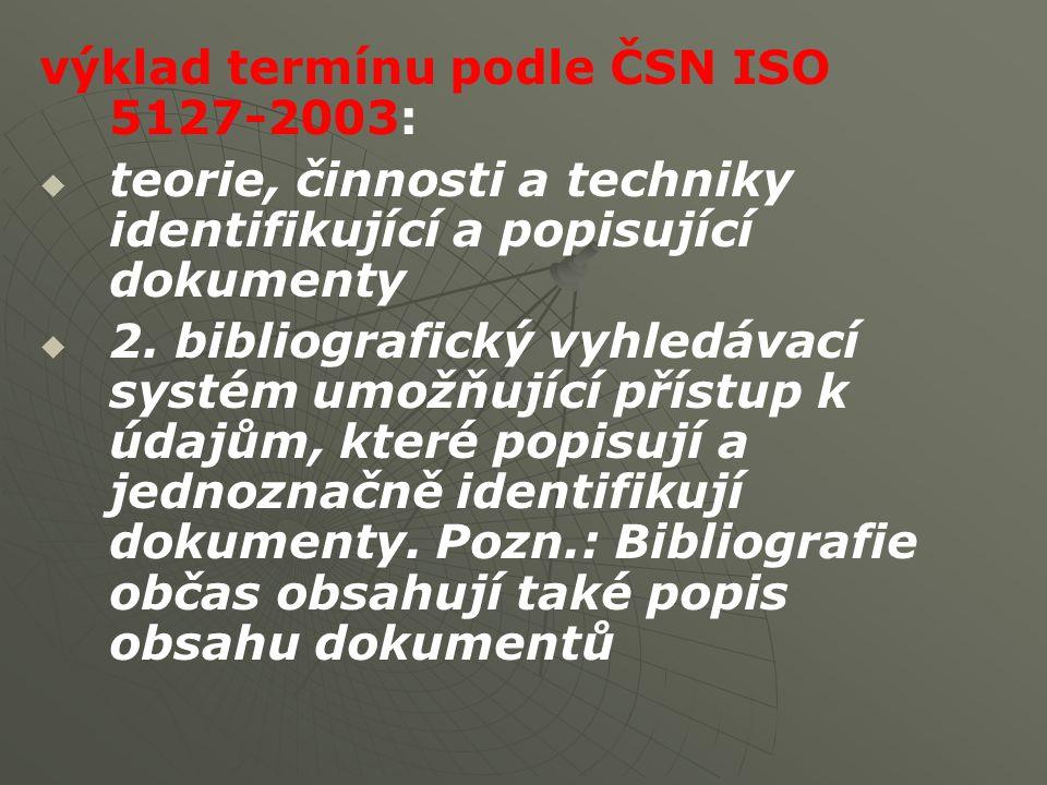 výklad termínu podle ČSN ISO 5127-2003:   teorie, činnosti a techniky identifikující a popisující dokumenty   2.