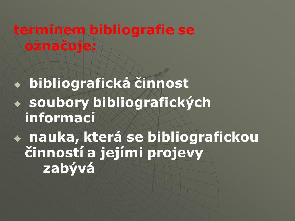 termínem bibliografie se označuje:   bibliografická činnost   soubory bibliografických informací   nauka, která se bibliografickou činností a jejími projevy zabývá