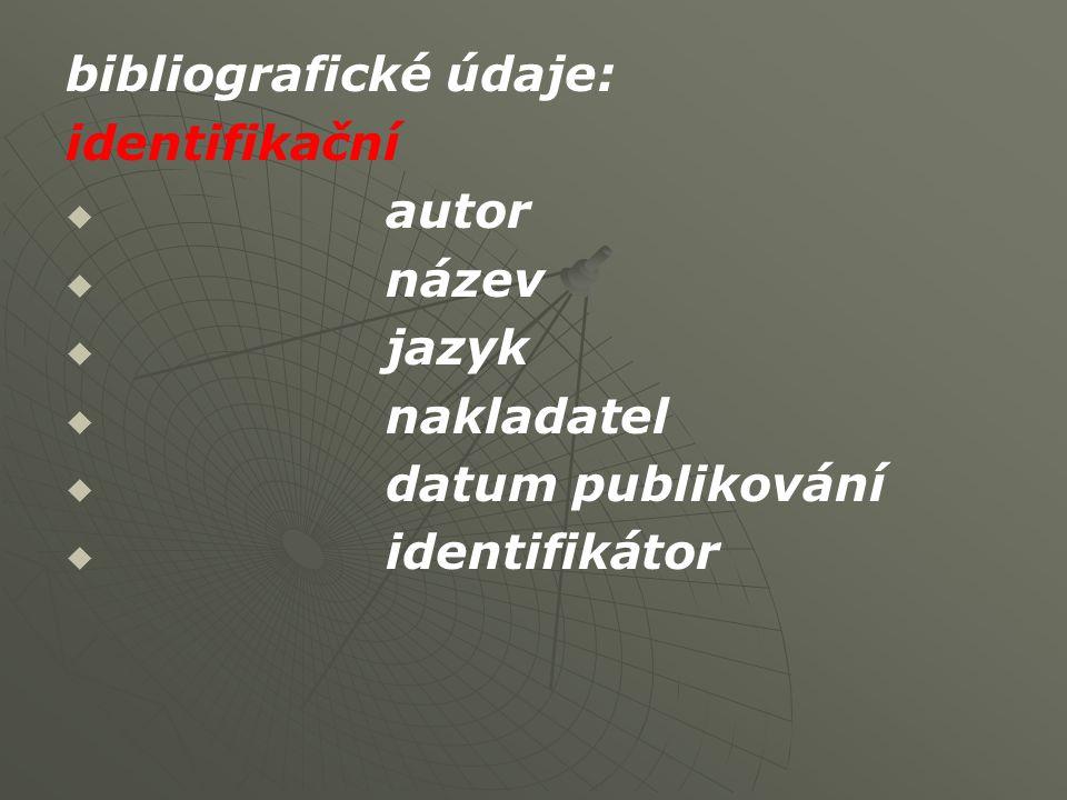 bibliografické údaje: identifikační   autor   název   jazyk   nakladatel   datum publikování   identifikátor