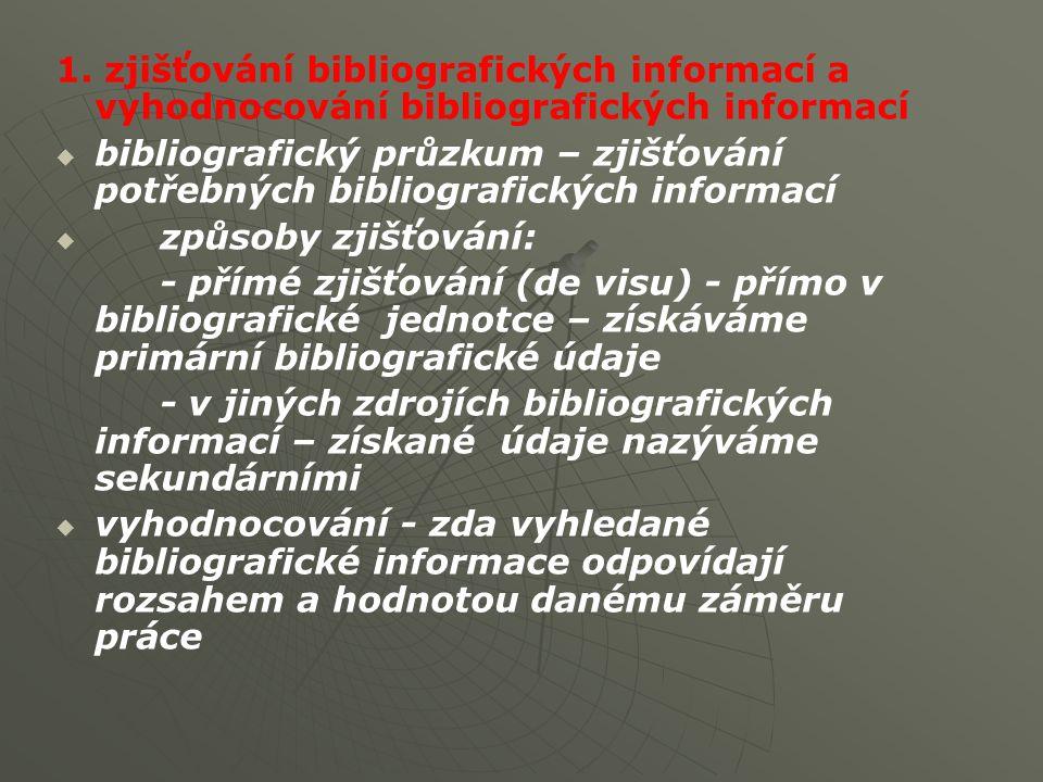1. zjišťování bibliografických informací a vyhodnocování bibliografických informací   bibliografický průzkum – zjišťování potřebných bibliografickýc