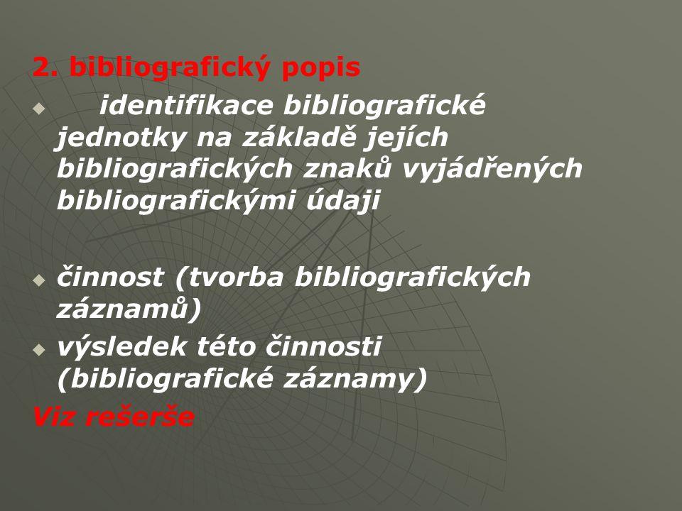 2. bibliografický popis   identifikace bibliografické jednotky na základě jejích bibliografických znaků vyjádřených bibliografickými údaji   činno