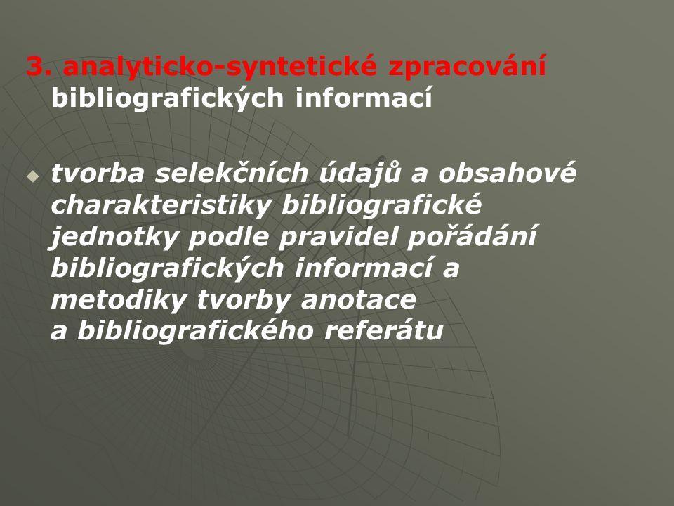 3. analyticko-syntetické zpracování bibliografických informací   tvorba selekčních údajů a obsahové charakteristiky bibliografické jednotky podle pr