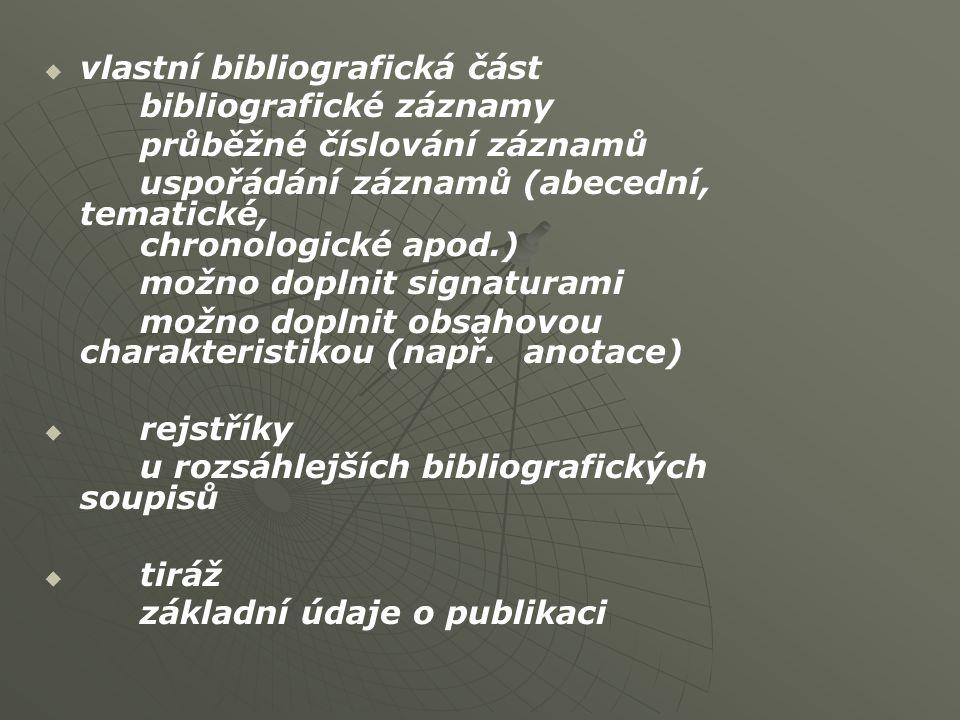   vlastní bibliografická část bibliografické záznamy průběžné číslování záznamů uspořádání záznamů (abecední, tematické, chronologické apod.) možno doplnit signaturami možno doplnit obsahovou charakteristikou (např.