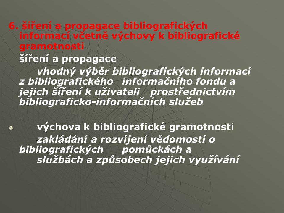 6. šíření a propagace bibliografických informací včetně výchovy k bibliografické gramotnosti šíření a propagace vhodný výběr bibliografických informac