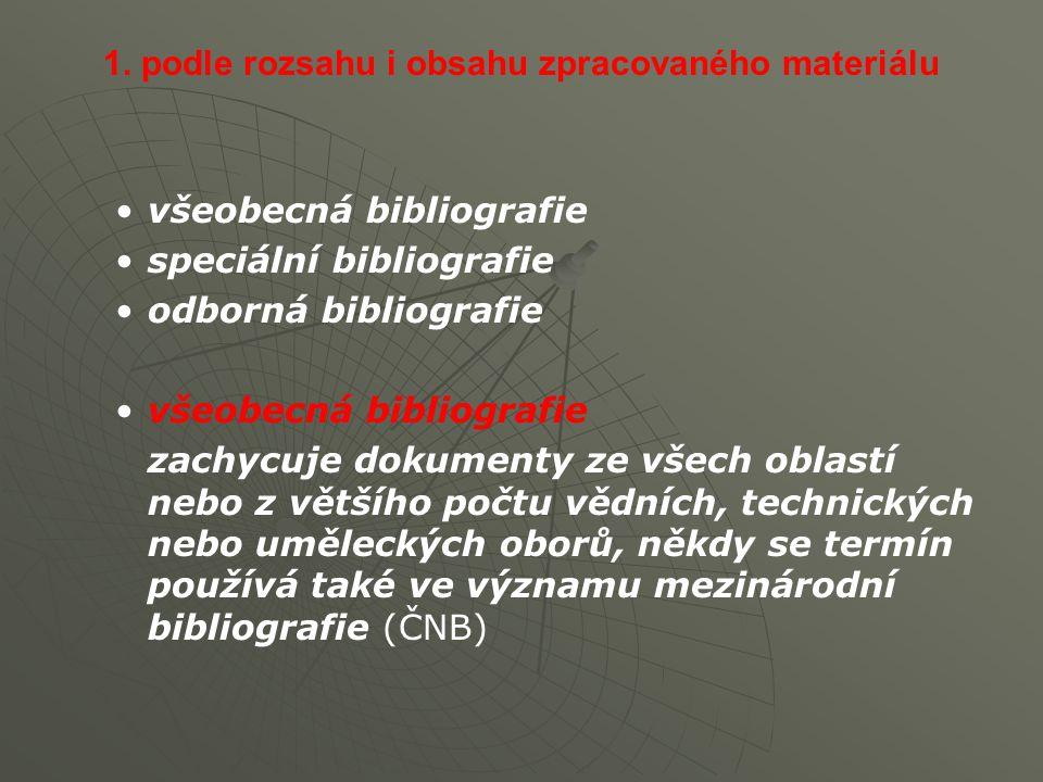 1. podle rozsahu i obsahu zpracovaného materiálu všeobecná bibliografie speciální bibliografie odborná bibliografie všeobecná bibliografie zachycuje d