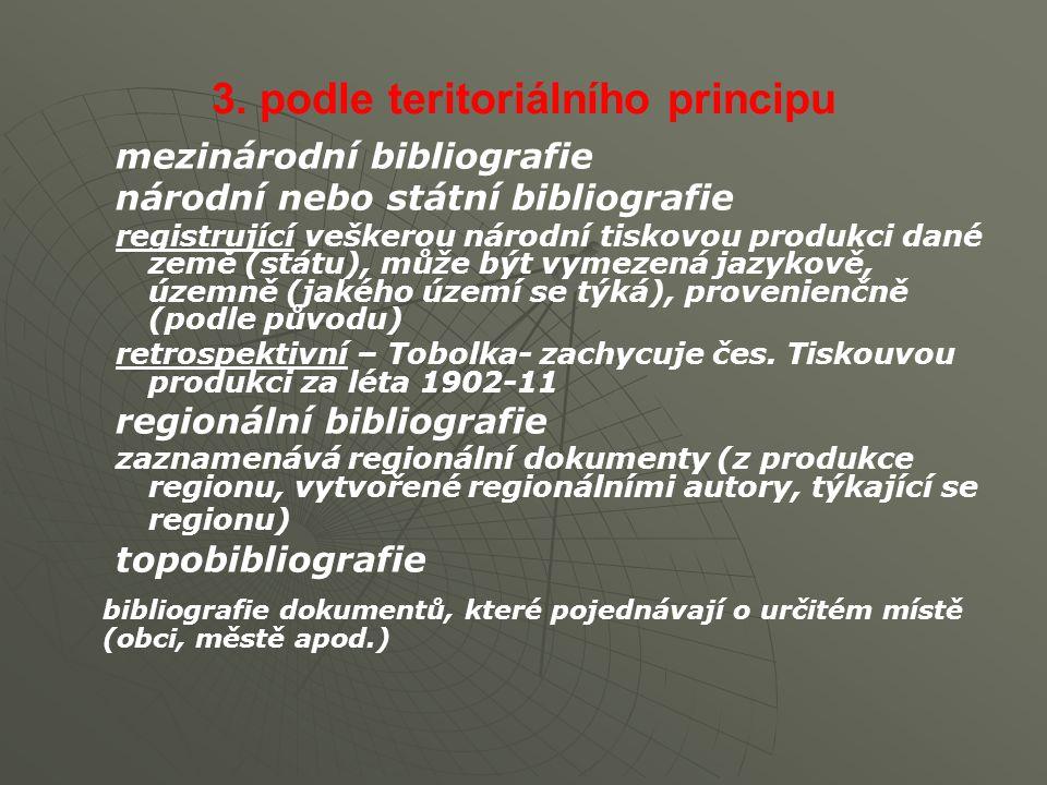 3. podle teritoriálního principu mezinárodní bibliografie národní nebo státní bibliografie registrující veškerou národní tiskovou produkci dané země (