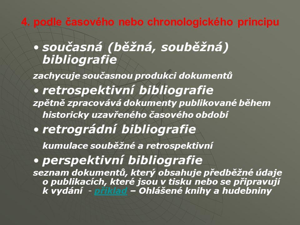 4. podle časového nebo chronologického principu současná (běžná, souběžná) bibliografie zachycuje současnou produkci dokumentů retrospektivní bibliogr