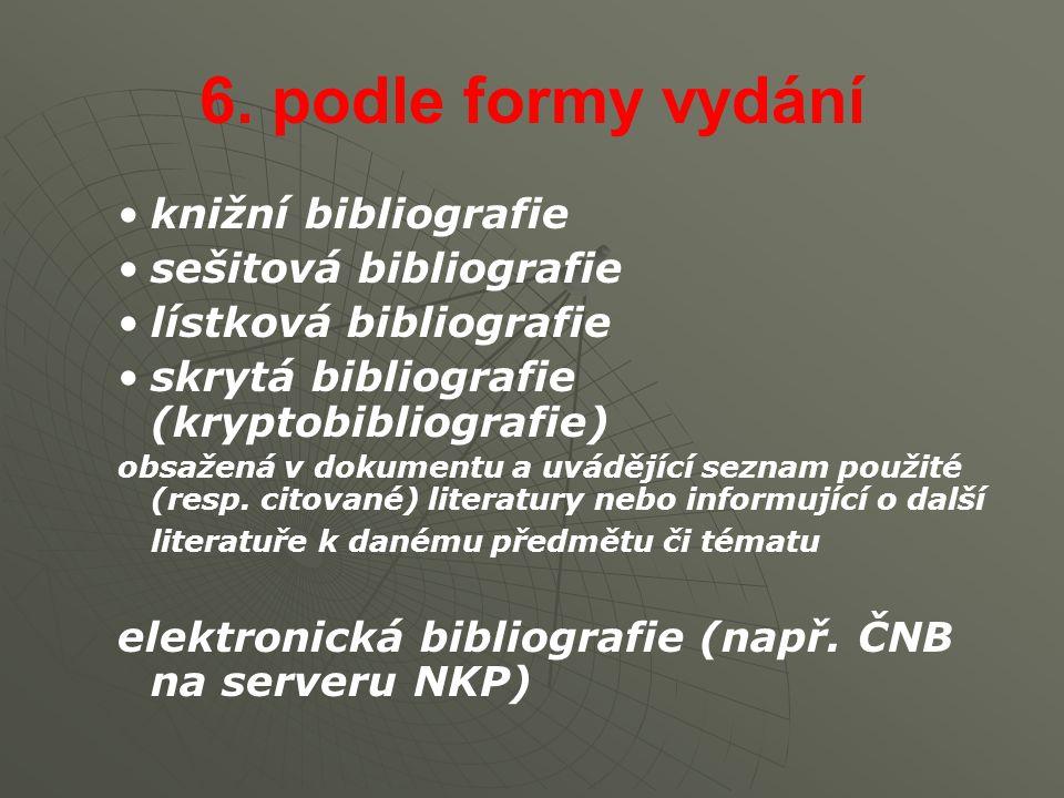 6. podle formy vydání knižní bibliografie sešitová bibliografie lístková bibliografie skrytá bibliografie (kryptobibliografie) obsažená v dokumentu a