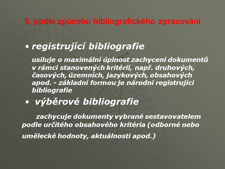 8. podle způsobu bibliografického zpracování registrující bibliografie usiluje o maximální úplnost zachycení dokumentů v rámci stanovených kritérií, n