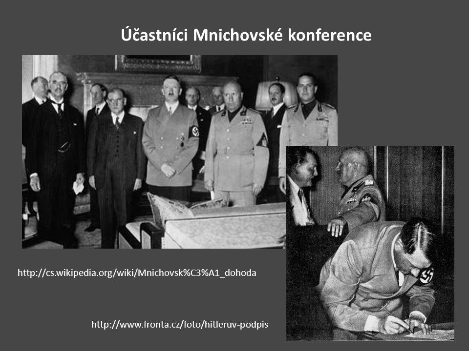 Účastníci Mnichovské konference http://cs.wikipedia.org/wiki/Mnichovsk%C3%A1_dohoda http://www.fronta.cz/foto/hitleruv-podpis