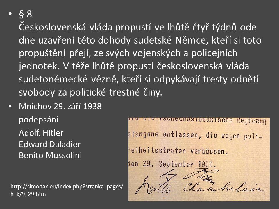 § 8 Československá vláda propustí ve lhůtě čtyř týdnů ode dne uzavření této dohody sudetské Němce, kteří si toto propuštění přejí, ze svých vojenských