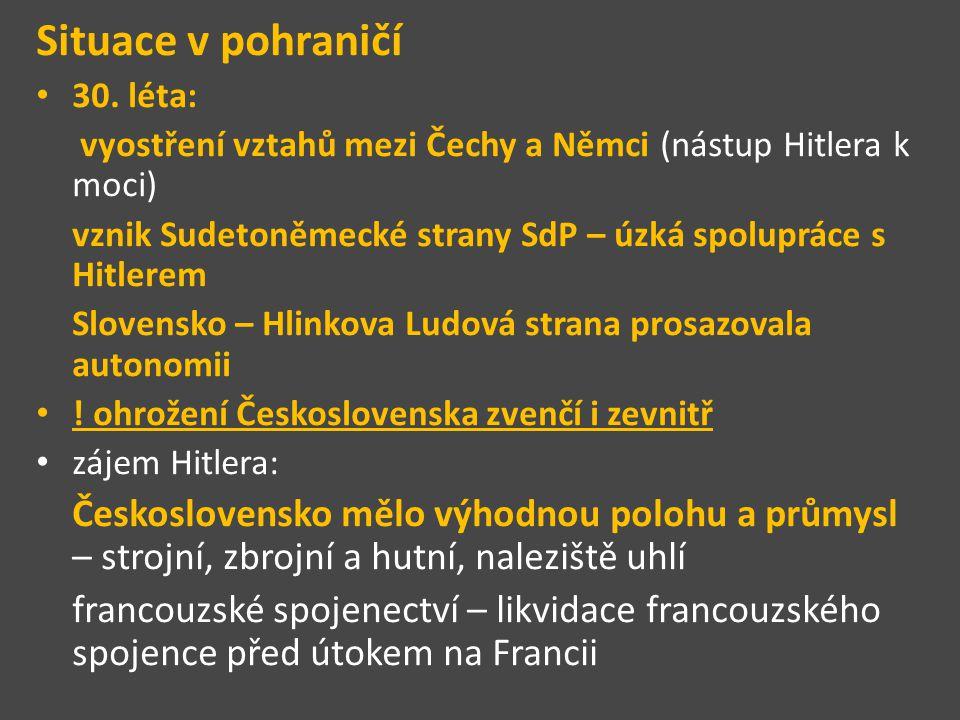 Situace v pohraničí 30. léta: vyostření vztahů mezi Čechy a Němci (nástup Hitlera k moci) vznik Sudetoněmecké strany SdP – úzká spolupráce s Hitlerem
