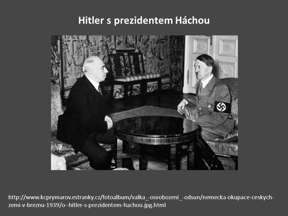 Hitler s prezidentem Háchou http://www.kcprymarov.estranky.cz/fotoalbum/valka_-osvobozeni_-odsun/nemecka-okupace-ceskych- zemi-v-breznu-1939/o--hitler