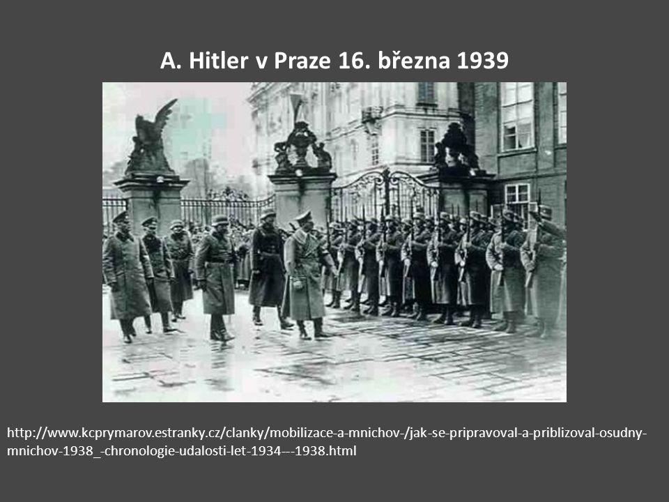 A. Hitler v Praze 16. března 1939 http://www.kcprymarov.estranky.cz/clanky/mobilizace-a-mnichov-/jak-se-pripravoval-a-priblizoval-osudny- mnichov-1938