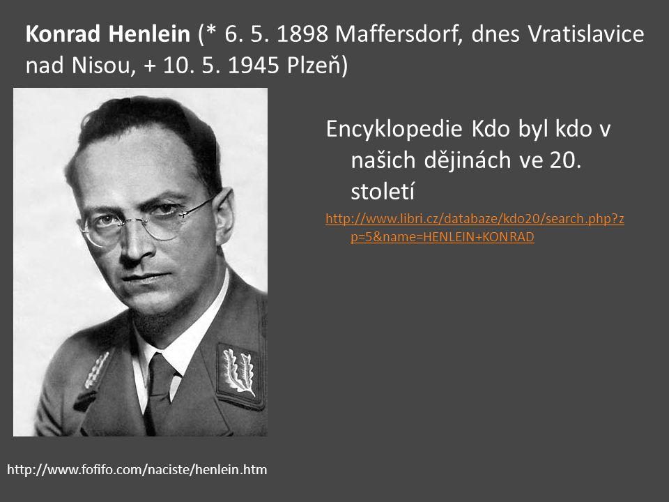 Encyklopedie Kdo byl kdo v našich dějinách ve 20. století http://www.libri.cz/databaze/kdo20/search.php?z p=5&name=HENLEIN+KONRAD http://www.fofifo.co