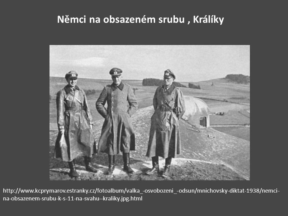 Němci na obsazeném srubu, Králíky http://www.kcprymarov.estranky.cz/fotoalbum/valka_-osvobozeni_-odsun/mnichovsky-diktat-1938/nemci- na-obsazenem-srubu-k-s-11-na-svahu--kraliky.jpg.html