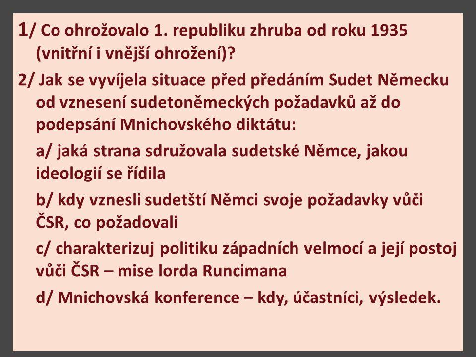 1 / Co ohrožovalo 1.republiku zhruba od roku 1935 (vnitřní i vnější ohrožení).