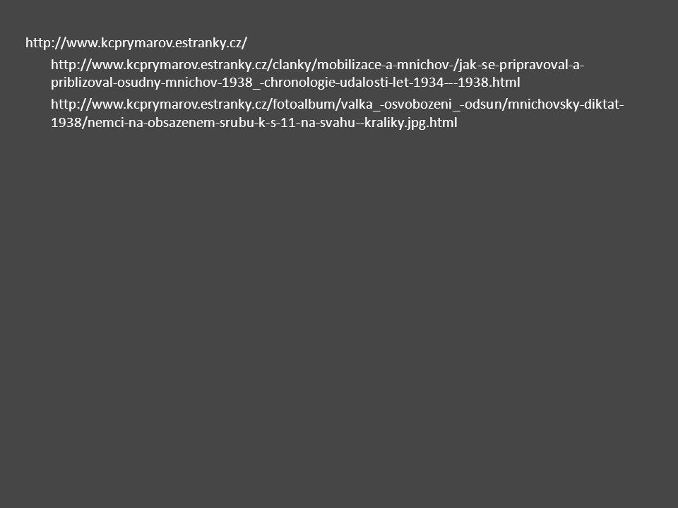 http://www.kcprymarov.estranky.cz/ http://www.kcprymarov.estranky.cz/clanky/mobilizace-a-mnichov-/jak-se-pripravoval-a- priblizoval-osudny-mnichov-193