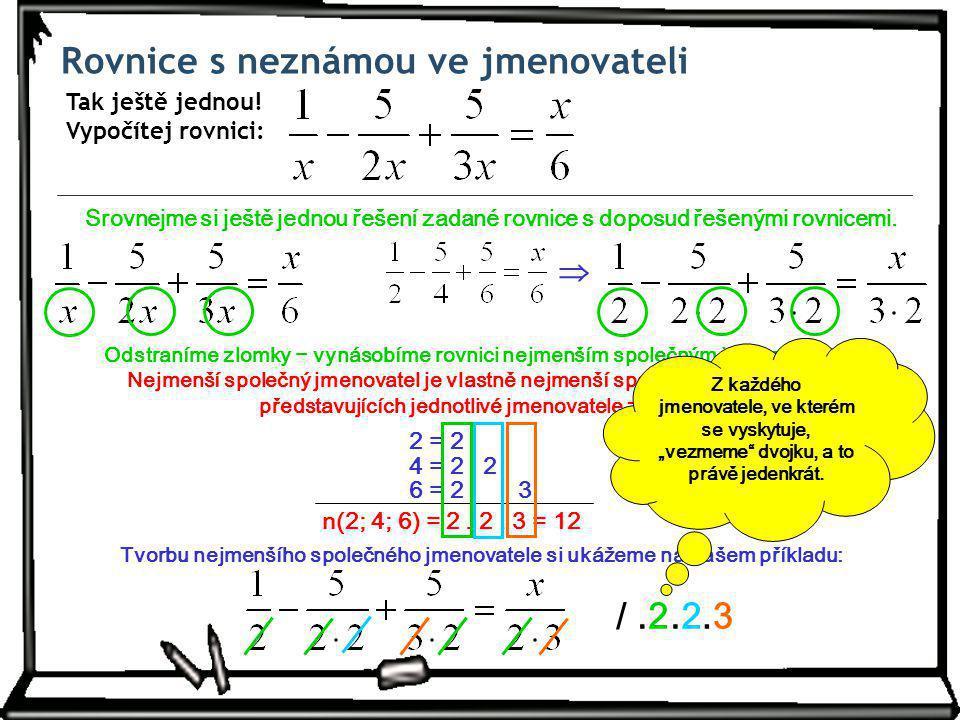 Rovnice s neznámou ve jmenovateli Odstraníme zlomky − vynásobíme rovnici nejmenším společným jmenovatelem.