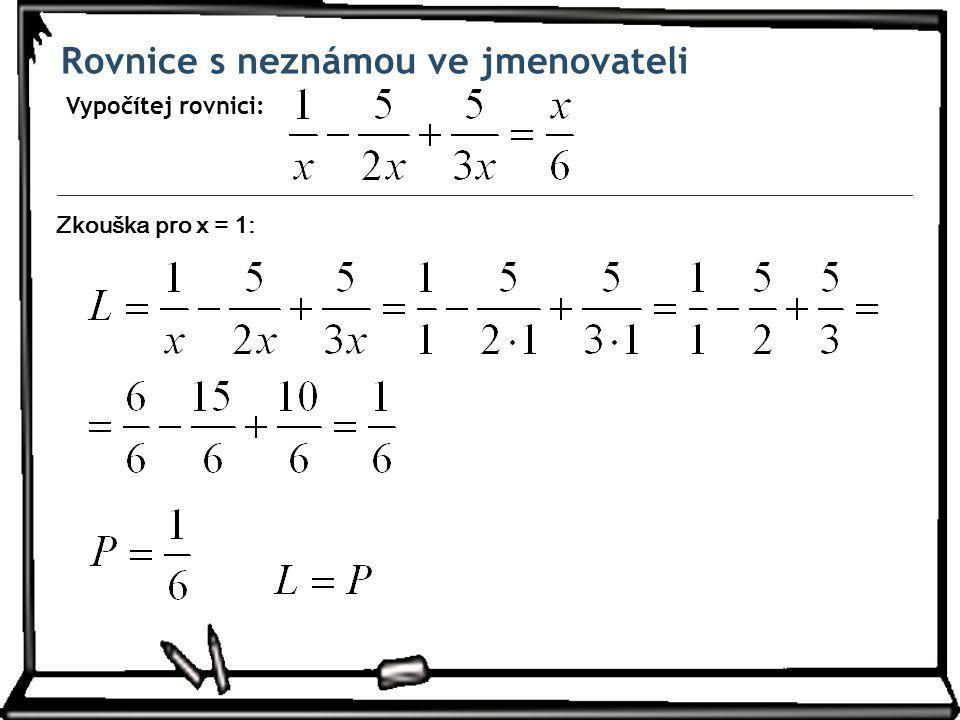Rovnice s neznámou ve jmenovateli Vypočítej rovnici: Zkouška pro x = 1: