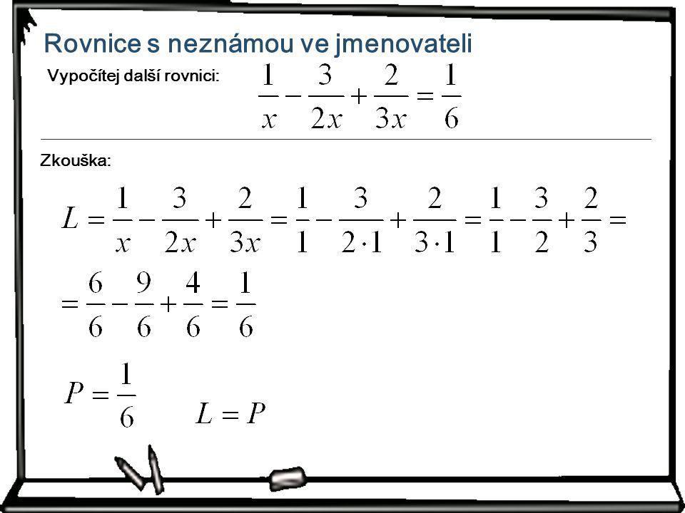 Rovnice s neznámou ve jmenovateli Zkouška: Vypočítej další rovnici: