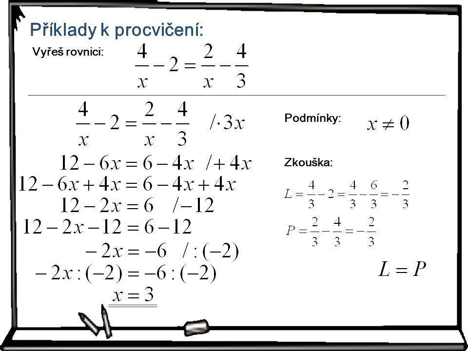 Příklady k procvičení: Vyřeš rovnici: Podmínky: Zkouška: