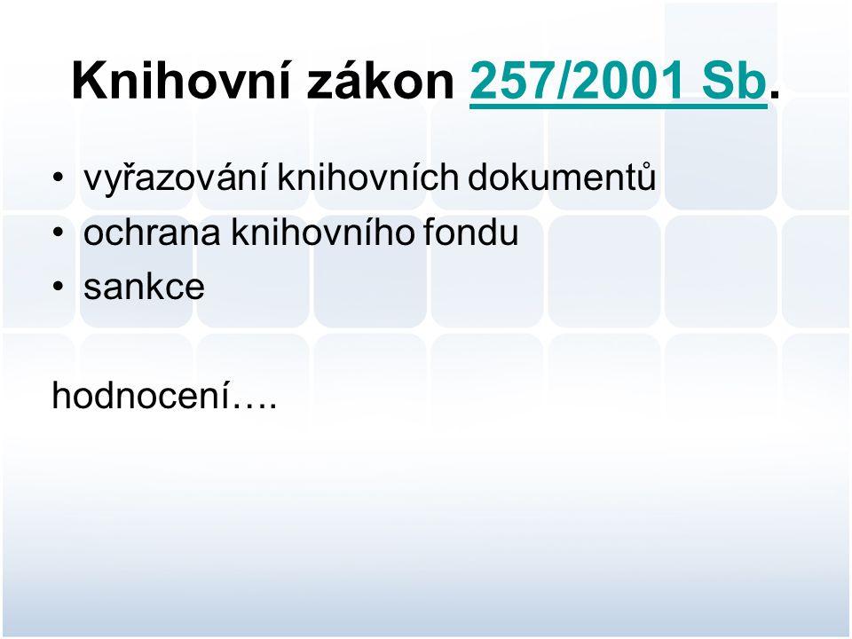 Knihovní zákon 257/2001 Sb.257/2001 Sb vyřazování knihovních dokumentů ochrana knihovního fondu sankce hodnocení….