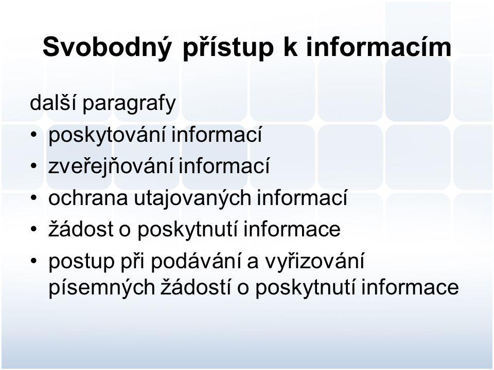 Svobodný přístup k informacím další paragrafy poskytování informací zveřejňování informací ochrana utajovaných informací žádost o poskytnutí informace postup při podávání a vyřizování písemných žádostí o poskytnutí informace