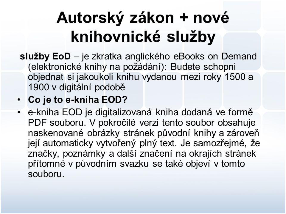Autorský zákon + nové knihovnické služby služby EoD – je zkratka anglického eBooks on Demand (elektronické knihy na požádání): Budete schopni objednat si jakoukoli knihu vydanou mezi roky 1500 a 1900 v digitální podobě Co je to e-kniha EOD.
