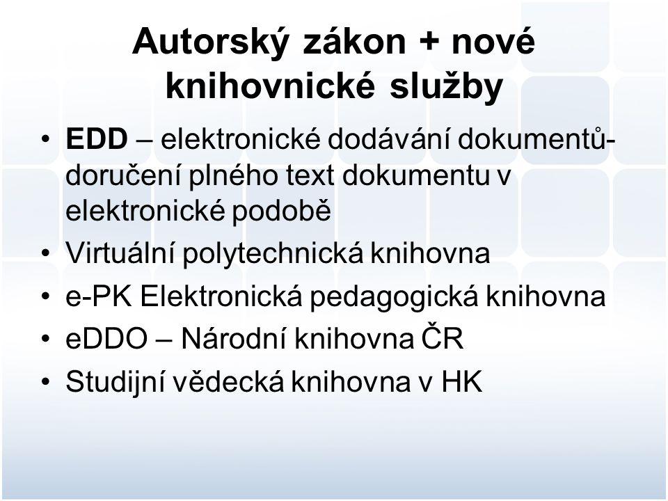 Autorský zákon + nové knihovnické služby EDD – elektronické dodávání dokumentů- doručení plného text dokumentu v elektronické podobě Virtuální polytechnická knihovna e-PK Elektronická pedagogická knihovna eDDO – Národní knihovna ČR Studijní vědecká knihovna v HK