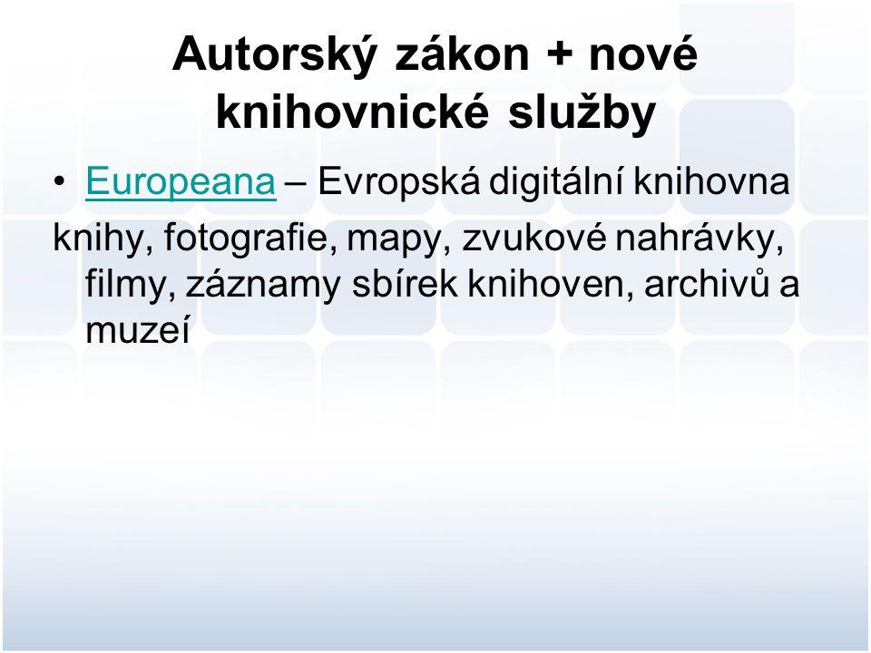 Autorský zákon + nové knihovnické služby Europeana – Evropská digitální knihovnaEuropeana knihy, fotografie, mapy, zvukové nahrávky, filmy, záznamy sbírek knihoven, archivů a muzeí