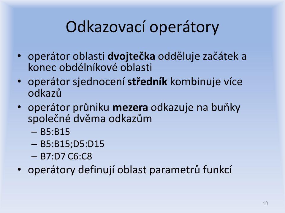 Odkazovací operátory operátor oblasti dvojtečka odděluje začátek a konec obdélníkové oblasti operátor sjednocení středník kombinuje více odkazů operát