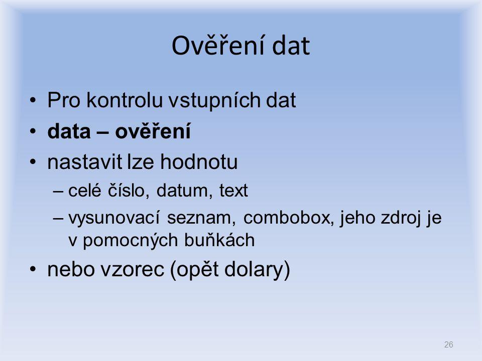 Ověření dat Pro kontrolu vstupních dat data – ověření nastavit lze hodnotu –celé číslo, datum, text –vysunovací seznam, combobox, jeho zdroj je v pomo