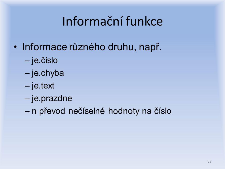 Informační funkce Informace různého druhu, např. –je.čislo –je.chyba –je.text –je.prazdne –n převod nečíselné hodnoty na číslo 32