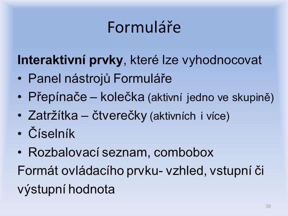 Formuláře Interaktivní prvky, které lze vyhodnocovat Panel nástrojů Formuláře Přepínače – kolečka (aktivní jedno ve skupině) Zatržítka – čtverečky (ak