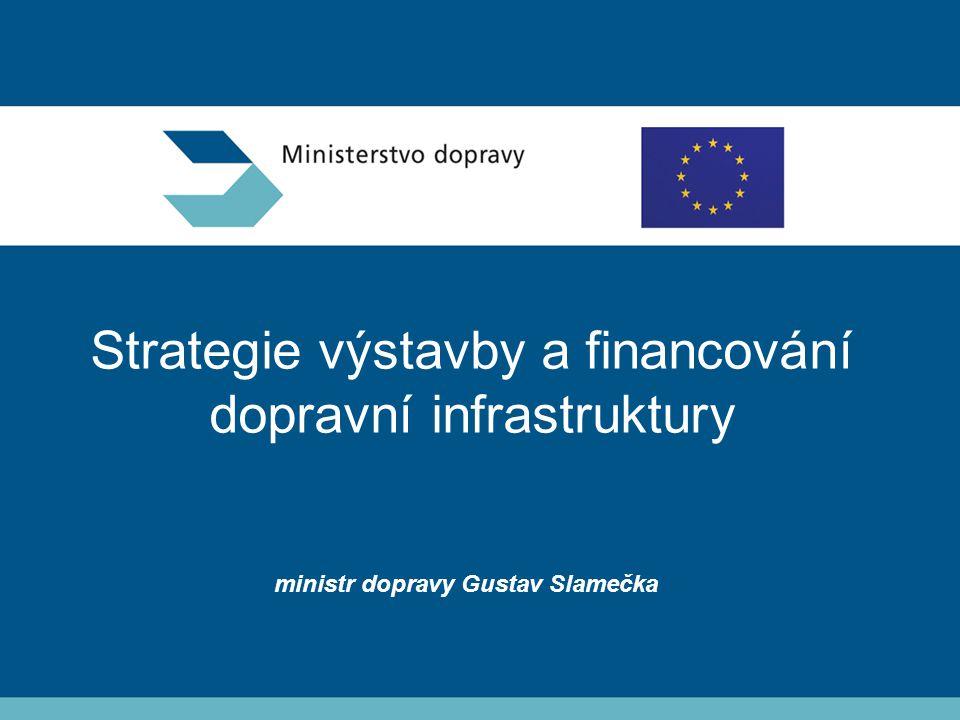 Strategie výstavby a financování dopravní infrastruktury ministr dopravy Gustav Slamečka