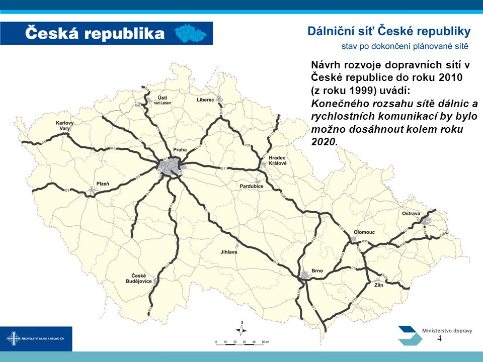 Návrh rozvoje dopravních sítí v České republice do roku 2010 (z roku 1999) uvádí: Konečného rozsahu sítě dálnic a rychlostních komunikací by bylo možn