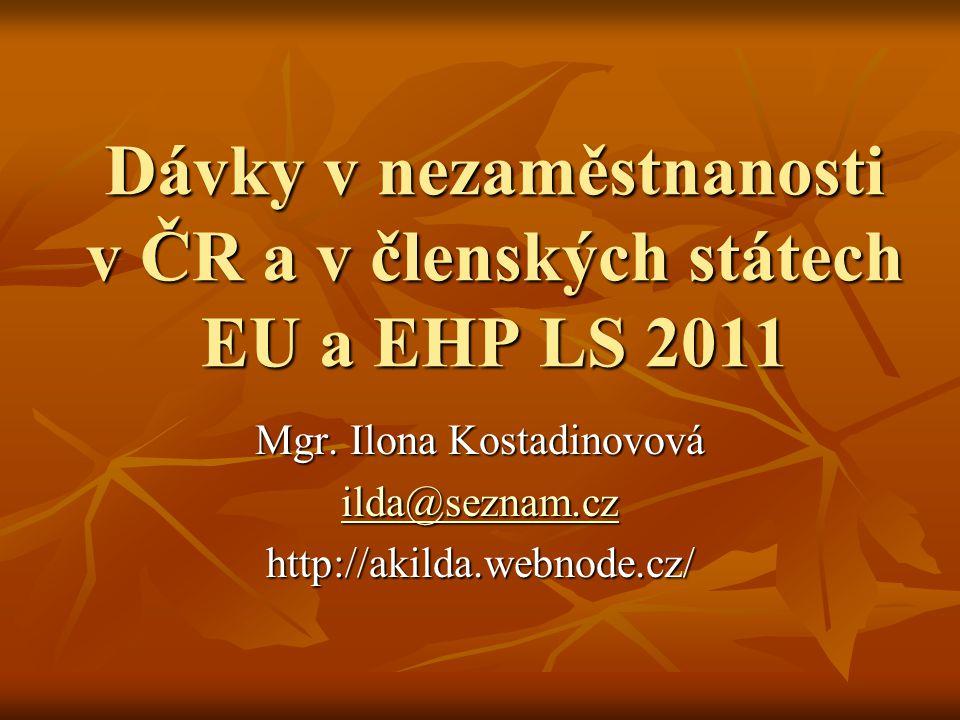 Dávky v nezaměstnanosti v ČR a v členských státech EU a EHP LS 2011 Mgr. Ilona Kostadinovová ilda@seznam.cz ilda@seznam.czhttp://akilda.webnode.cz/