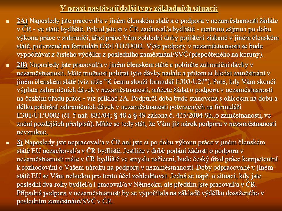 V praxi nastávají další typy základních situací: 2A) Naposledy jste pracoval/a v jiném členském státě a o podporu v nezaměstnanosti žádáte v ČR - ve státě bydliště.