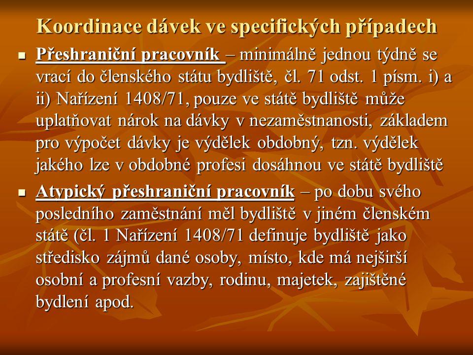 Koordinace dávek ve specifických případech Přeshraniční pracovník – minimálně jednou týdně se vrací do členského státu bydliště, čl.