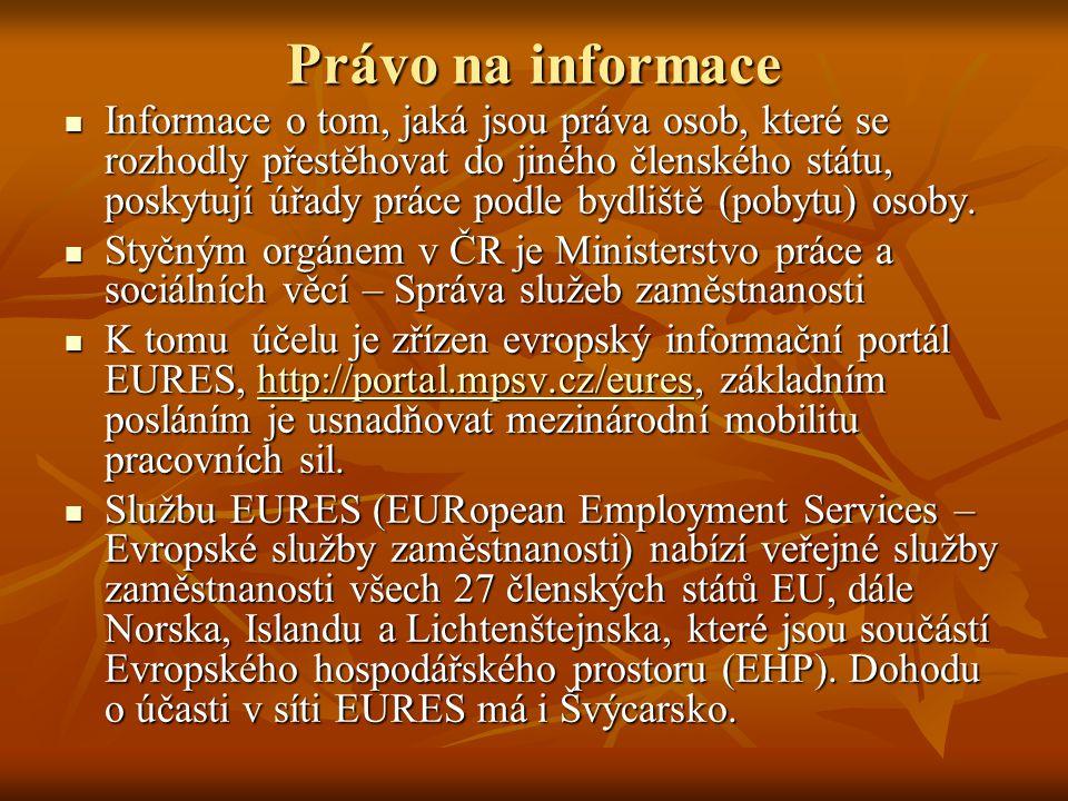 Právo na informace Informace o tom, jaká jsou práva osob, které se rozhodly přestěhovat do jiného členského státu, poskytují úřady práce podle bydliště (pobytu) osoby.