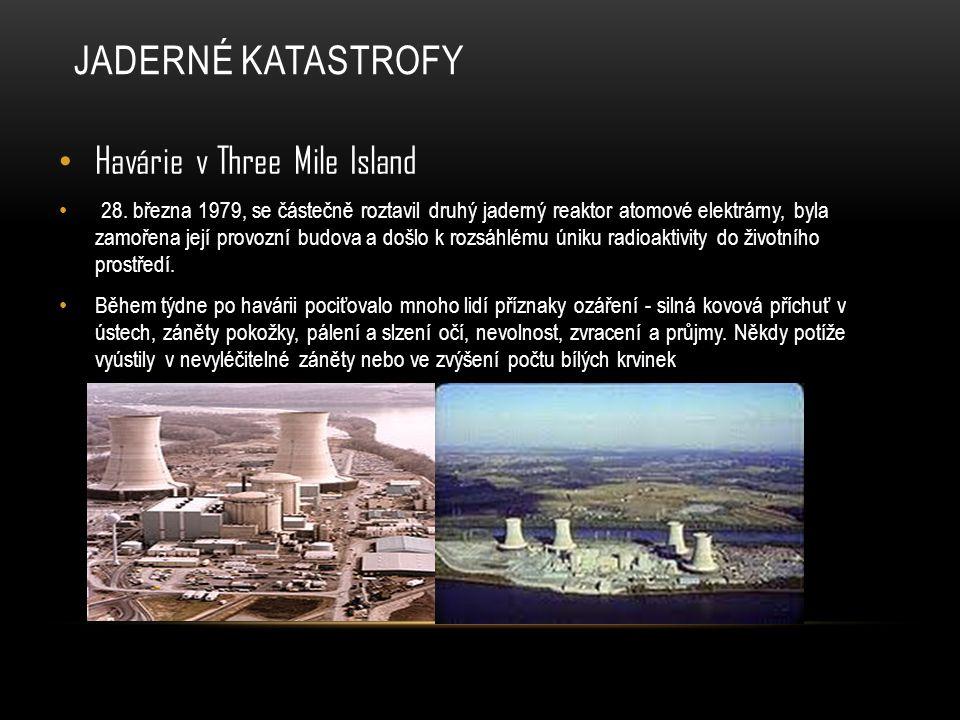 JADERNÉ KATASTROFY Havárie v Three Mile Island 28. března 1979, se částečně roztavil druhý jaderný reaktor atomové elektrárny, byla zamořena její prov
