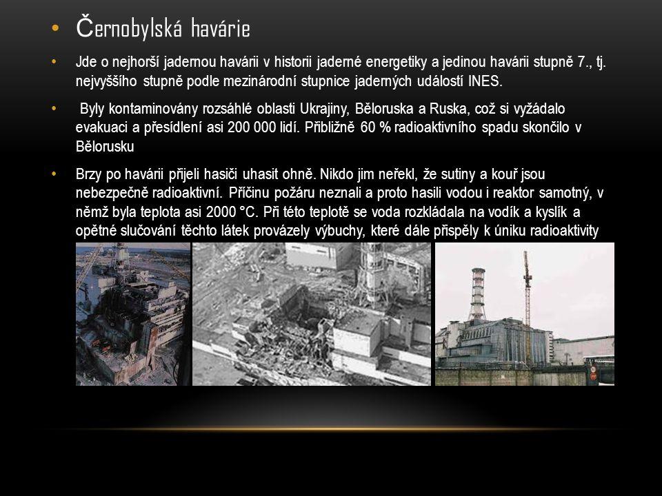 Č ernobylská havárie Jde o nejhorší jadernou havárii v historii jaderné energetiky a jedinou havárii stupně 7., tj. nejvyššího stupně podle mezinárodn